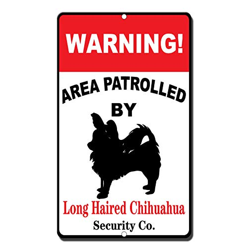 - Aluminum Metal Sign Funny Warning Area Patrolled by Long Haired Chihuahua Informative Novelty Wall Art Vertical 8INx12IN