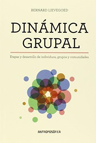 Dinámica grupal: Etapas y desarrollo de individuos, grupos y comunidades