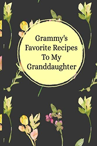 Grammy's Favorite Recipes To My Granddaughter: Blank Granddaughter Create Your Own Cookbook by Stylesia Blank Cookbook Journals