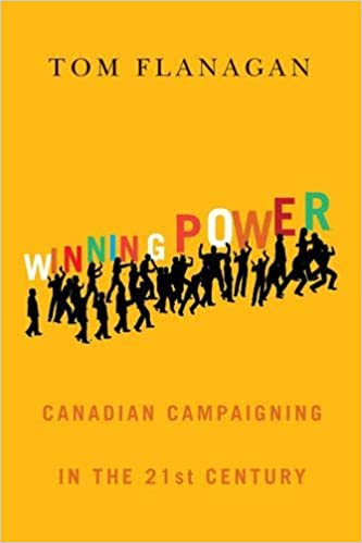Winning Power Canadian Campaigning in the Twenty-First Century