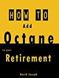 How To Add Octane To Your Retirement