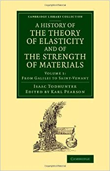 Book A History of the Theory of Elasticity and of the Strength of Materials: From Galilei to the Present Time (Cambridge Library Collection - Mathematics) (Volume 1) 1st edition by Todhunter, Isaac (2014)