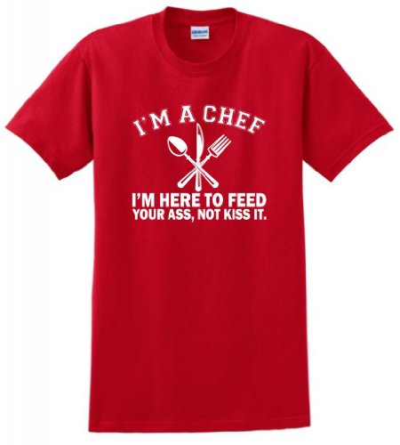 I'm a Chef I'm Here to Feed Your Ass Not Kiss It T-Shirt 4XL Red