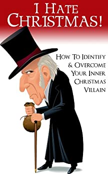 I Hate Christmas! How to Identify and Overcome Your Inner Christmas Villain by [Nowak, Paul]