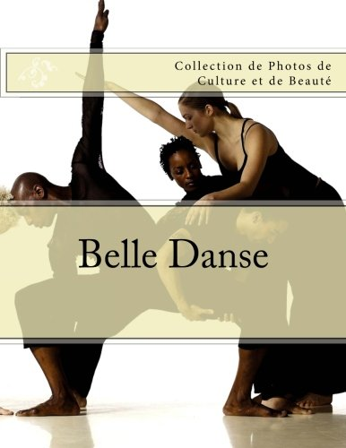 Belle Danse: Collection de Photos de Culture et de Beaute (French Edition) PDF