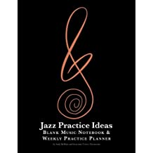 Jazz Practice Ideas: Blank Music Notebook & Weekly Practice Planner: for all musicians