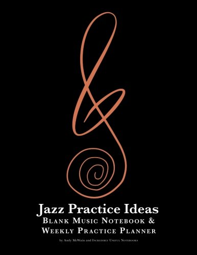 Jazz Practice Ideas: Blank Music Notebook & Weekly Practice Planner: for all musicians PDF