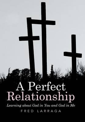 Read Online A Perfect Relationship : Learning about God in You and God in Me(Hardback) - 2015 Edition pdf epub