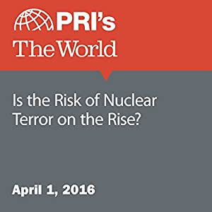 Is the Risk of Nuclear Terror on the Rise?