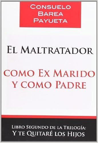 El maltratador como ex marido y como padre (Spanish Edition) by Consuelo Barea Payueta (2012-09-01)