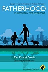 Fatherhood - Philosophy for Everyone: The Dao of Daddy