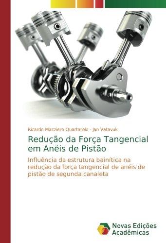 reduo-da-fora-tangencial-em-anis-de-pisto-influncia-da-estrutura-baintica-na-reduo-da-fora-tangencial-de-anis-de-pisto-de-segunda-canaleta-portuguese-edition