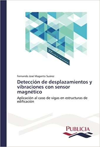 Detección de desplazamientos y vibraciones con sensor magnético: Aplicación al caso de vigas en estructuras de edificación (Spanish Edition): Fernando José ...