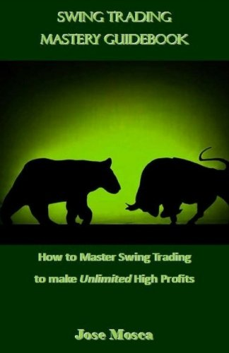 Download Swing Trading Mastery Guidebook: How to Master Swing Trading to make Unlimited High Profits ebook