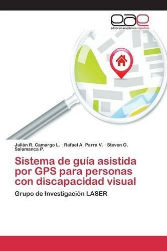 Descargar Libro Sistema De Guía Asistida Por Gps Para Personas Con Discapacidad Visual Camargo L. Julián R.