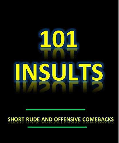 101 Insults: Short, rude and offensive comebacks!