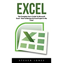Excel: The Complete User's Guide To Microsoft Excel; How To Become An Excel Expert In No Time! (Excel, Microsoft Office, Excel Shortcuts)