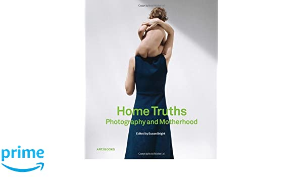 Home Truths: Photography and Motherhood: Amazon.es: Susan Bright: Libros en idiomas extranjeros