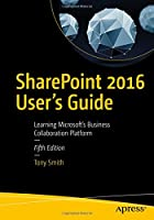 SharePoint 2016 User's Guide: Learning Microsoft's Business Collaboration Platform, 5th Edition Front Cover