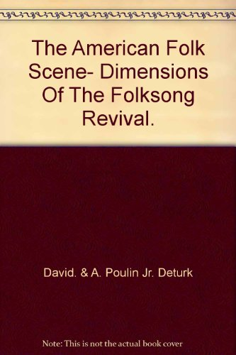 THE AMERICAN FOLK SCENE: Dimensions of the Folksong Revival