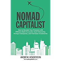 Nomad Capitalist: How to Reclaim Your Freedom with Offshore Bank Accounts, Dual Citizenship, Foreign Companies, and Overseas Investments