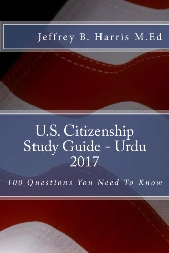 U.S. Citizenship Study Guide- Urdu: 100 Questions You Need To Know