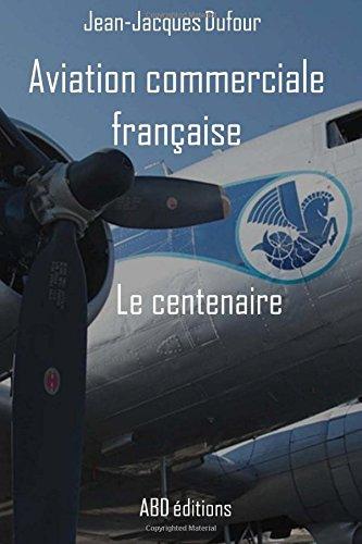 Aviation commerciale française - Le centenaire (French Edition)