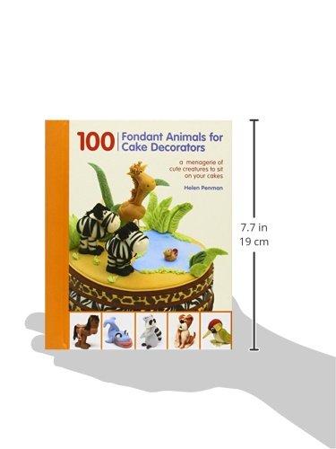 100 Fondant Animals For Cake Decorators A Menagerie Of Cute
