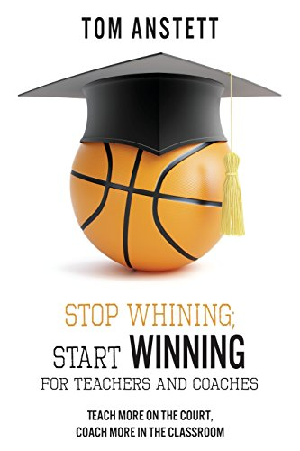 Stop Whining; Start Winning: For Teachers and Coaches