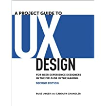 A Project Guide to UX Design: For user experience designers in the field or in the making (Voices That Matter)
