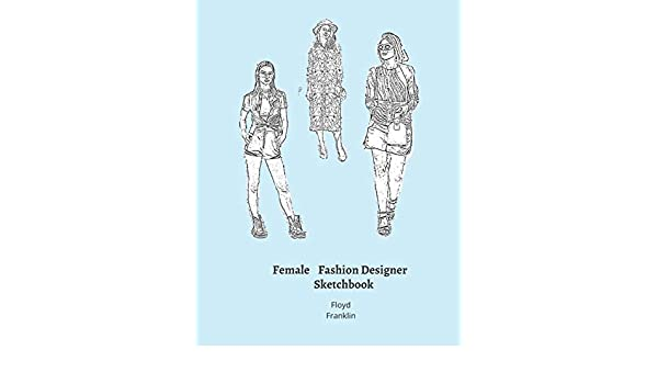 Female Fashion Designer Sketchbook 300 Large Female Figure Templates With 10 Different Poses For Easily Sketching Your Fashion Design Styles Franklin Floyd Coloring Carolyn 9781673930405 Amazon Com Books