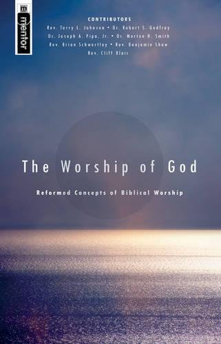 The Worship of God: Reformed Concepts of Biblical Worship PDF