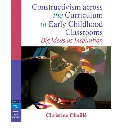 [(Constructivism Across the Curriculum in Early Childhood Classrooms)] [Author: Christine M. Chaille] published on (June, 2007)
