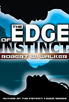 The EDGE of INSTINCT (Instinct Series Book 12) by [Walker, Robert W.]