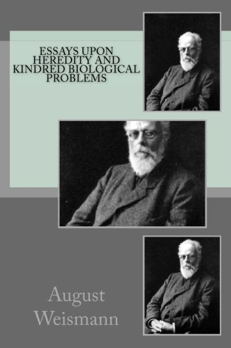 essays upon heredity weismann August weismann has 70 books on goodreads with 64 ratings august weismann's most popular book is essays upon heredity and kindred biological problems, v.