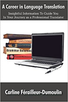 Book A Career in Language Translation: Insightful information to guide you in your journey as a professional translator by Carline F??railleur-Dumoulin (2009-05-14)