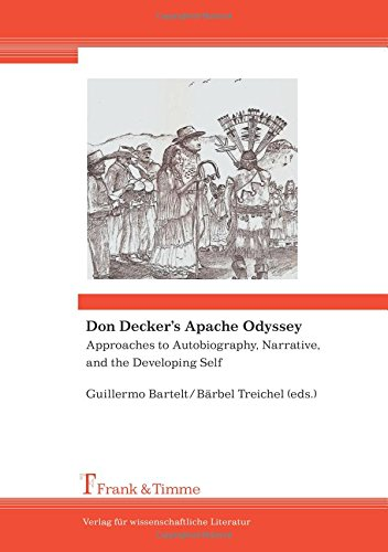 Don Decker's Apache Odyssey. Approaches to Autobiography, Narrative, and the Developing Self: Approaches to Autobiography, Narrative, and the Developing Self