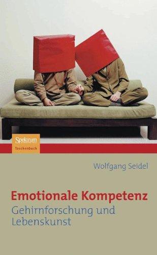 Emotionale Kompetenz: Gehirnforschung und Lebenskunst (German Edition)