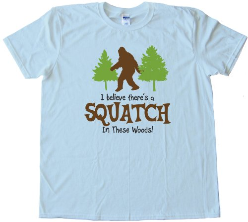 I BELEIVE THERES A SQUATCH IN THESE WOODS FINDING BIGFOOT YET Fashion Tee Shirt - Light Blue (Large)