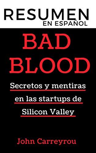 RESUMEN en español BAD BLOOD - Secretos y mentiras de una startup en Silicon Valley: La historia del hundimiento de...