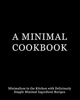 A minimal cookbook minimalism in the kitchen with for Recipes with minimal ingredients