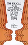 The Biblical and Historical Background of the Jewish Holy Days, Abraham P. Bloch, 0870683381