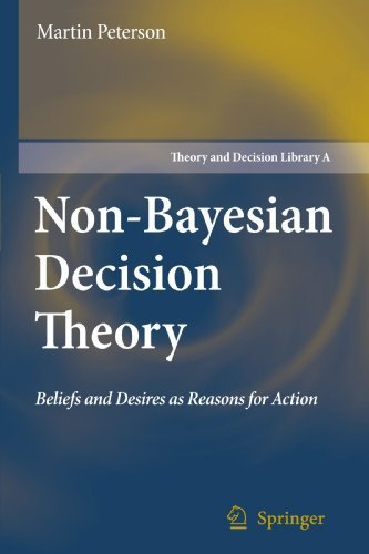 Beliefs and Desires as Reasons for Action Non-Bayesian Decision Theory