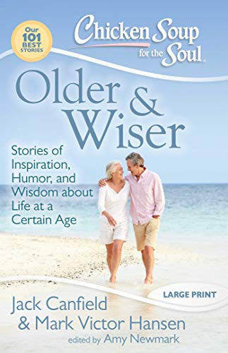 Chicken Soup for the Soul: Older & Wiser: Stories of Inspiration, Humor, and Wisdom about Life at a Certain Age (Best Chicken Soup Stories)