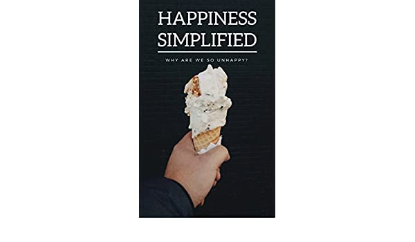 Happiness simplified free version why are we so unhappy happiness simplified free version why are we so unhappy happiness is a serious problem ebook german muhlenberg amazon kindle store fandeluxe PDF