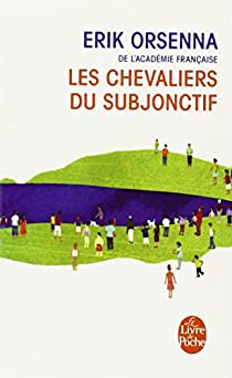 Les Chevaliers du Subjonctif par Orsenna