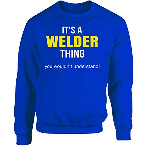 It's A Welder Thing You Wouldn't Understand Funny Gift - Adult (Welder Adult Sweatshirt)