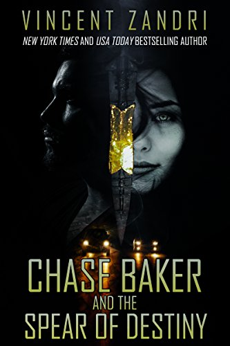 Chase Baker and the Spear of Destiny: A Chase Baker Action and Adventure Suspense Thriller (Series Book Book 11)