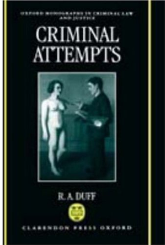 Criminal Attempts (Oxford Monographs on Criminal Law and Justice) by Antony Duff