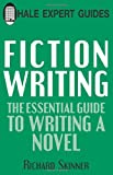 Fiction Writing: The Essential Guide to Writing a Novel (Hale Expert Guide)